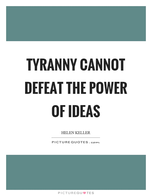 Tyranny cannot defeat the power of ideas Picture Quote #1