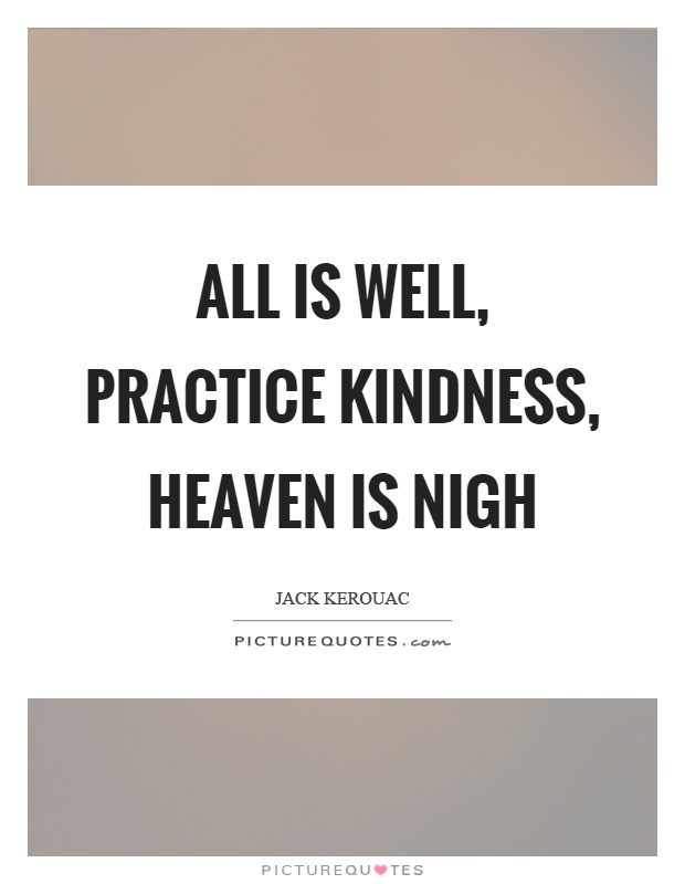 All is well, practice kindness, heaven is nigh Picture Quote #1