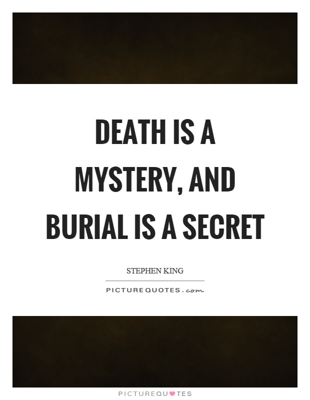 Death is a mystery, and burial is a secret Picture Quote #1