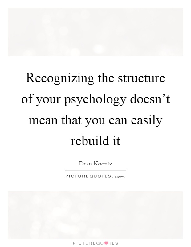 Recognizing the structure of your psychology doesn't mean that you can easily rebuild it Picture Quote #1