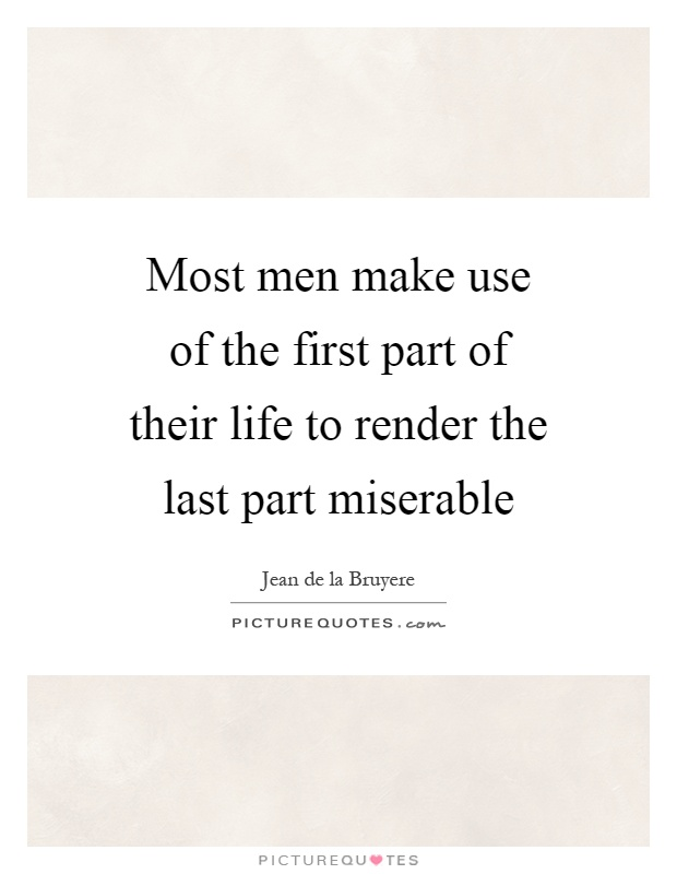 Quotes From The First Part Last: Most Men Make Use Of The First Part Of Their Life To