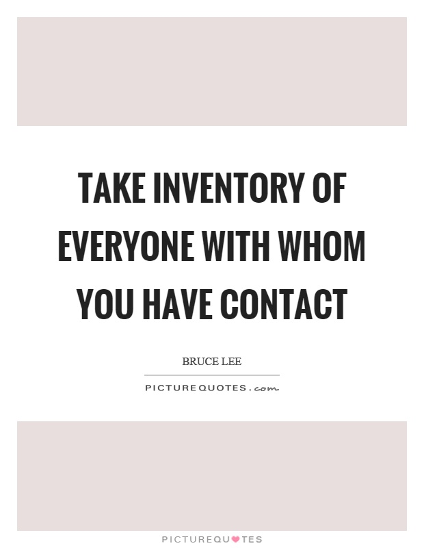 Take inventory of everyone with whom you have contact Picture Quote #1