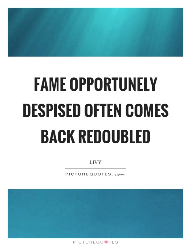 Fame opportunely despised often comes back redoubled Picture Quote #1
