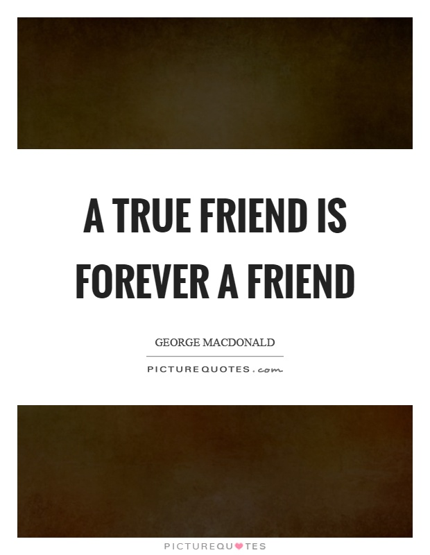A true friend is forever a friend Picture Quote #1