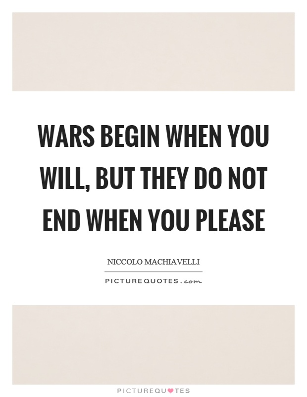 Wars begin when you will, but they do not end when you please Picture Quote #1