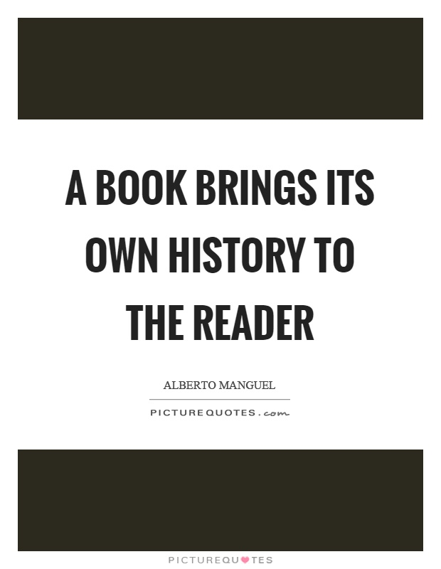 A book brings its own history to the reader Picture Quote #1