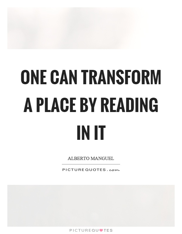One can transform a place by reading in it Picture Quote #1