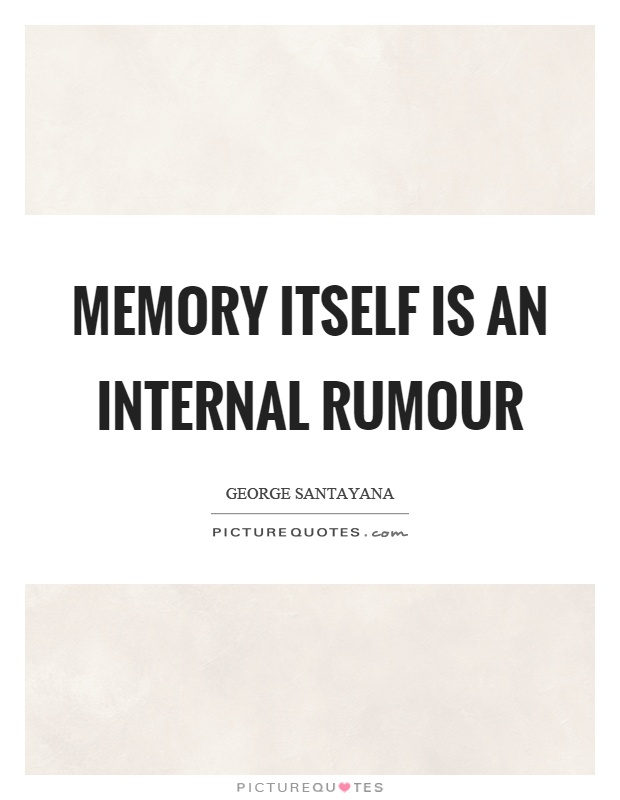 Memory itself is an internal rumour Picture Quote #1