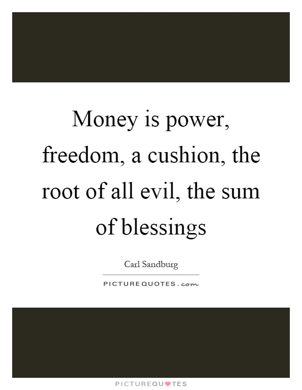 Money is power, freedom, a cushion, the root of all evil, the sum of blessings Picture Quote #1
