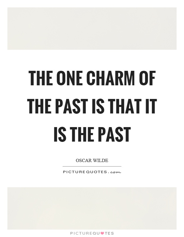 The one charm of the past is that it is the past Picture Quote #1