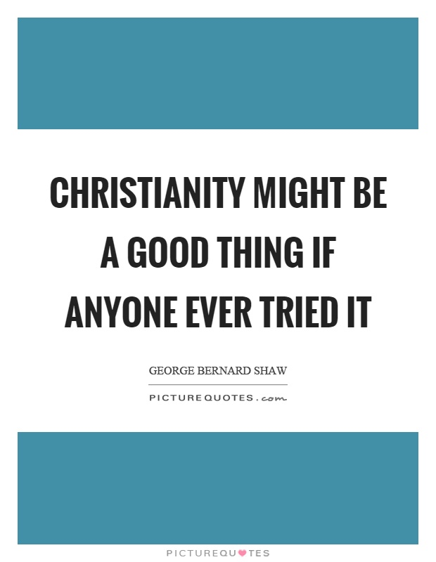 Christianity might be a good thing if anyone ever tried it Picture Quote #1