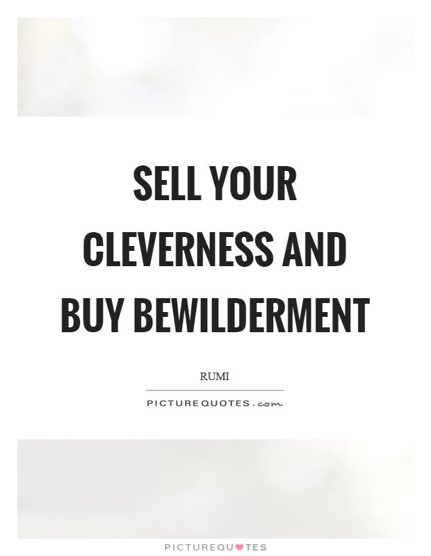 Sell your cleverness and buy bewilderment Picture Quote #1