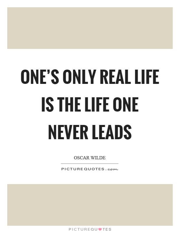 One's only real life is the life one never leads Picture Quote #1