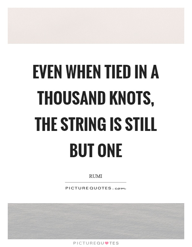 Even when tied in a thousand knots, the string is still but one Picture Quote #1