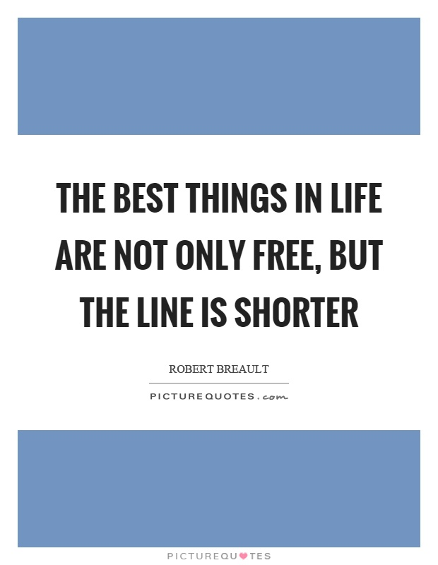 The best things in life are not only free, but the line is shorter Picture Quote #1