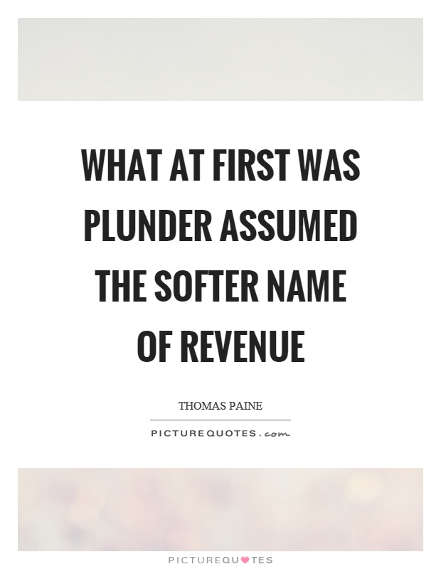What at first was plunder assumed the softer name of revenue Picture Quote #1