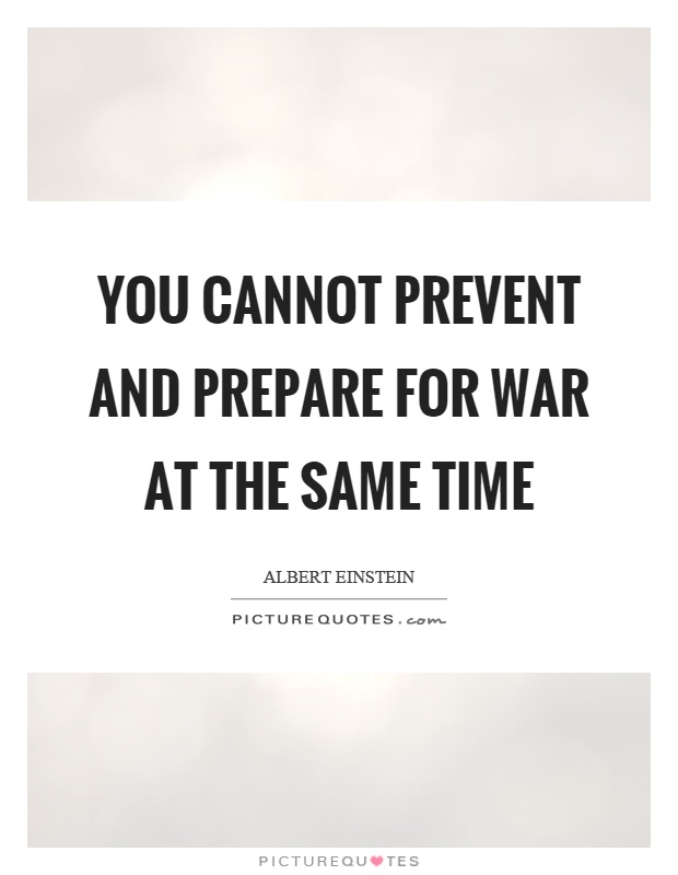 You cannot prevent and prepare for war at the same time Picture Quote #1