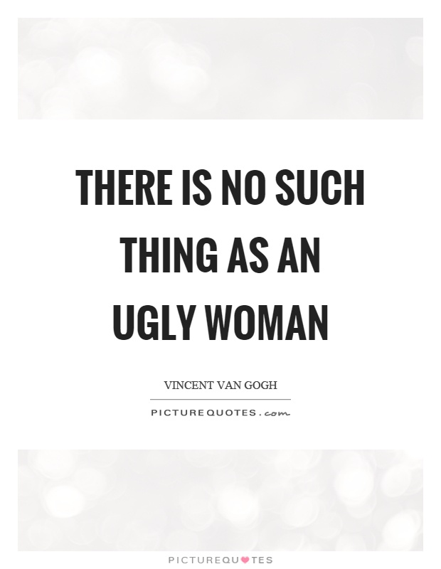 There is no such thing as an ugly woman Picture Quote #1