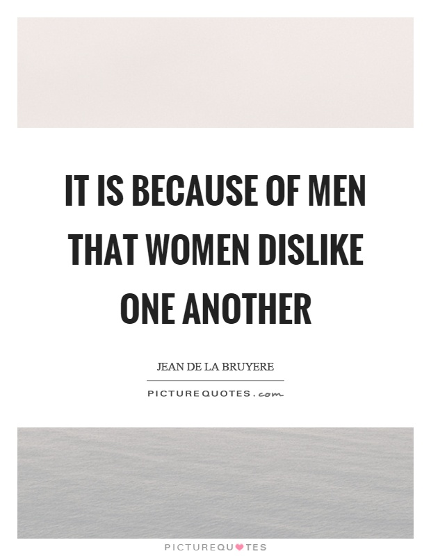 It is because of men that women dislike one another Picture Quote #1