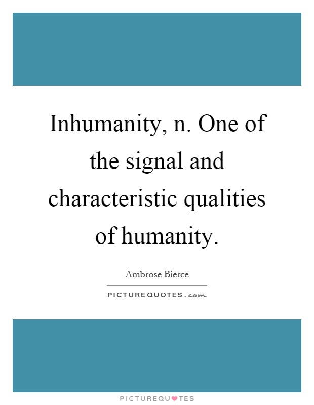 inhumanity and humanity 356 quotes have been tagged as humanity-and-society: suzanne collins: 'we're fickle, stupid beings with poor memories and a great gift for self destructi.