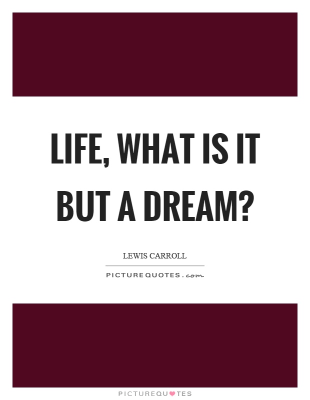 Life, what is it but a dream? Picture Quote #1