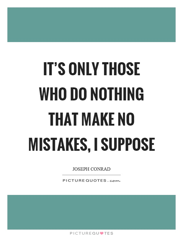 It's only those who do nothing that make no mistakes, I suppose Picture Quote #1
