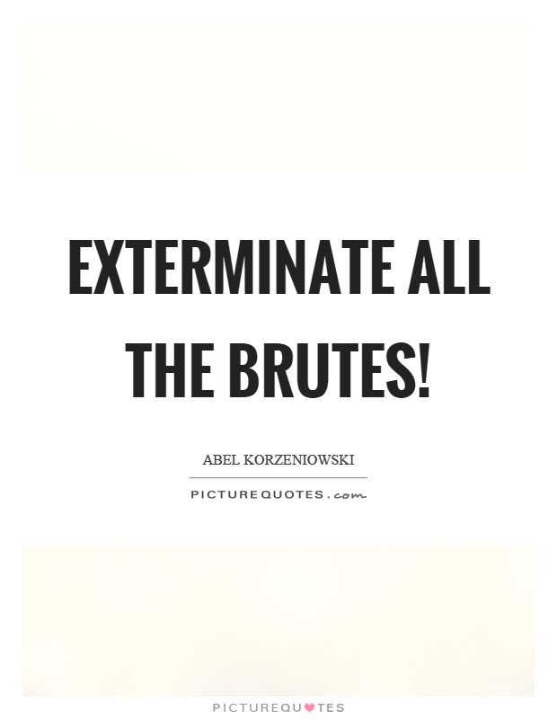 exterminate all the brutes by lindqvist Exterminate all the brutes is a searching examination of europes dark history in africa and the origins of genocideusing joseph conrads heart of darkness as his point of departure, sven lindqvist takes us on a haunting tour through the colonial past, interwoven with a modern-day travelogue.