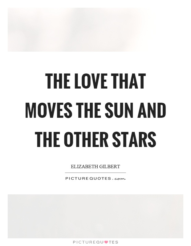 The love that moves the sun and the other stars Picture Quote #1