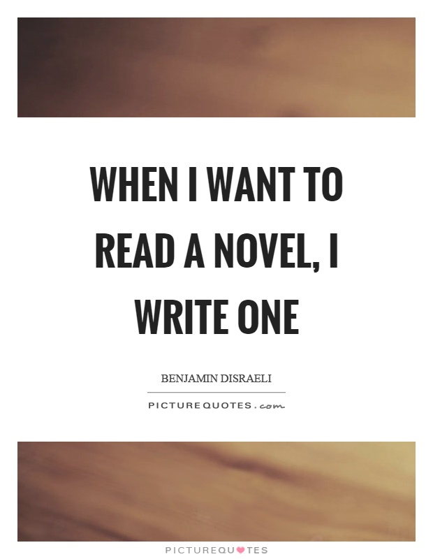 i want to write a novel Take my are you right for writing quiz affirming i'm on the write track my second novel in i have more time to write, so i write not because i want to.