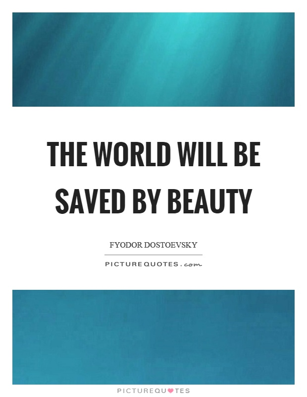 The world will be saved by beauty Picture Quote #1