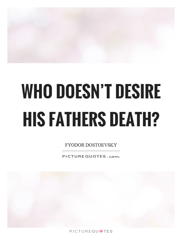 Who doesn't desire his fathers death? Picture Quote #1