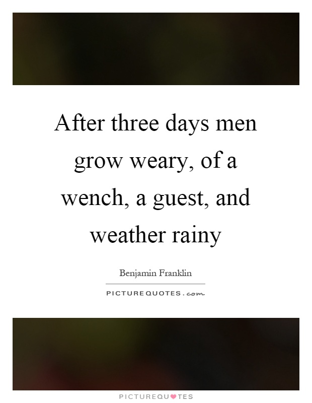 After three days men grow weary, of a wench, a guest, and weather rainy Picture Quote #1