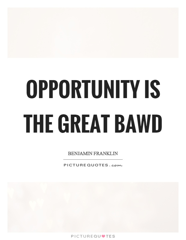 Opportunity is the great bawd Picture Quote #1