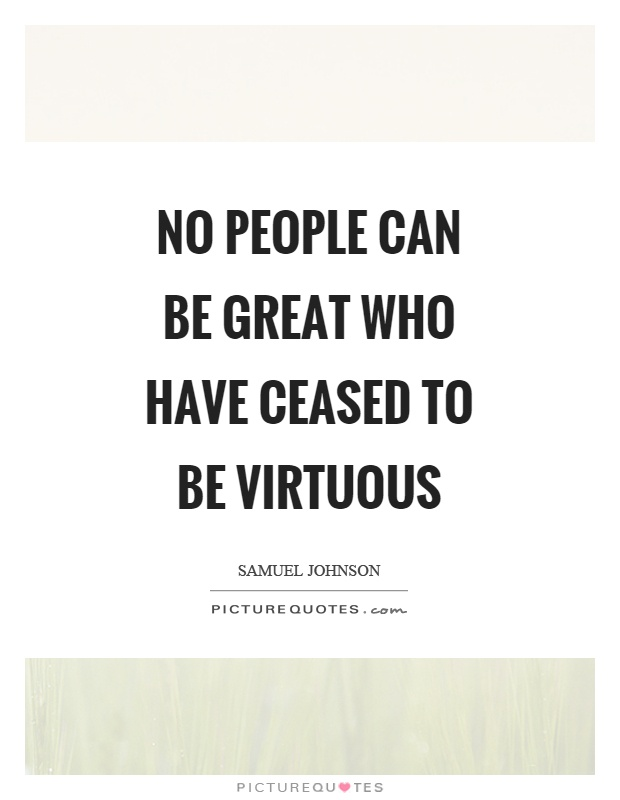 No people can be great who have ceased to be virtuous Picture Quote #1