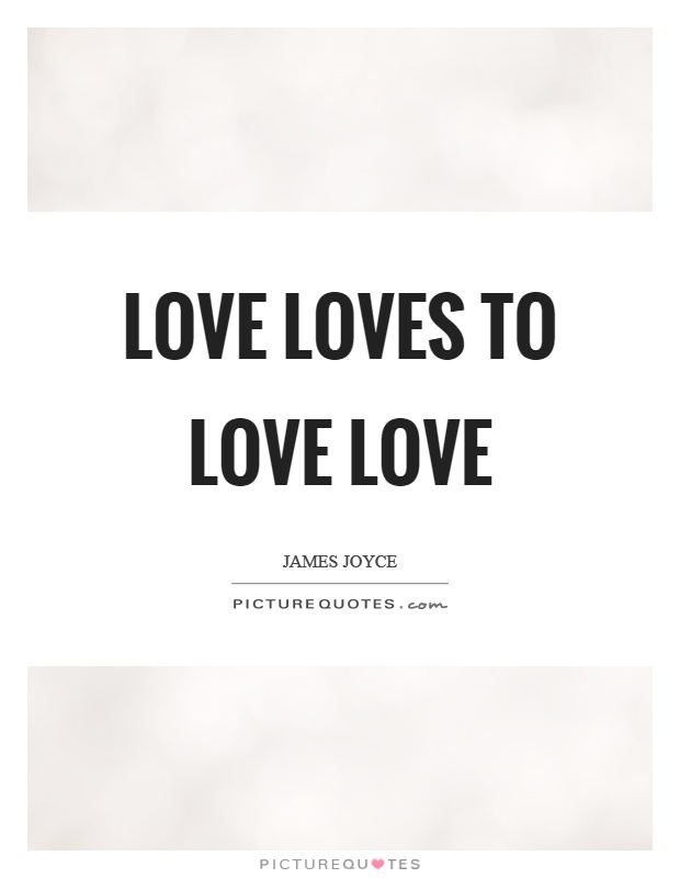 Love loves to love love Picture Quote #1