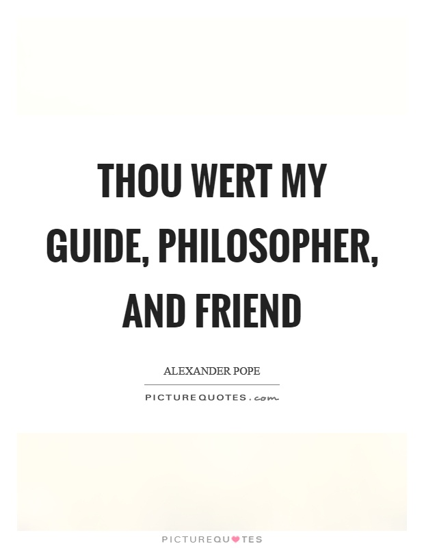 Thou wert my guide, philosopher, and friend Picture Quote #1