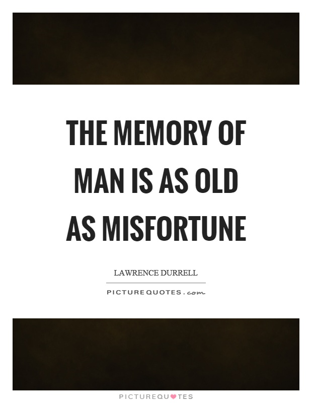 The memory of man is as old as misfortune Picture Quote #1
