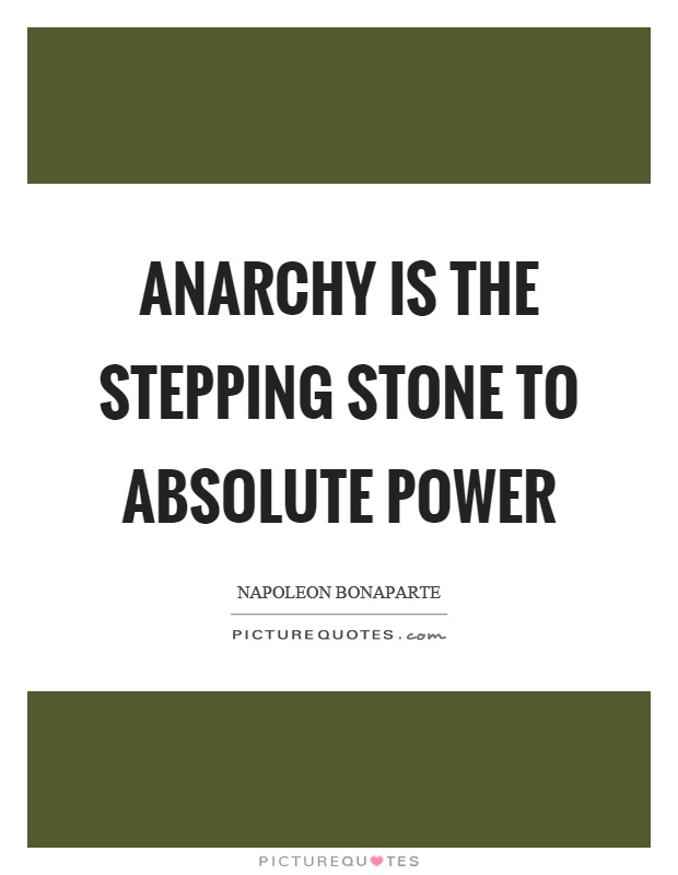 Anarchy is the stepping stone to absolute power Picture Quote #1