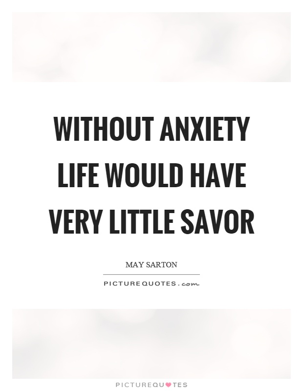 Without anxiety life would have very little savor Picture Quote #1