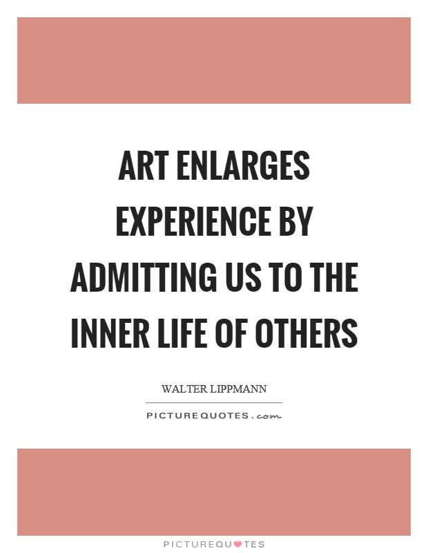 Art enlarges experience by admitting us to the inner life of others Picture Quote #1