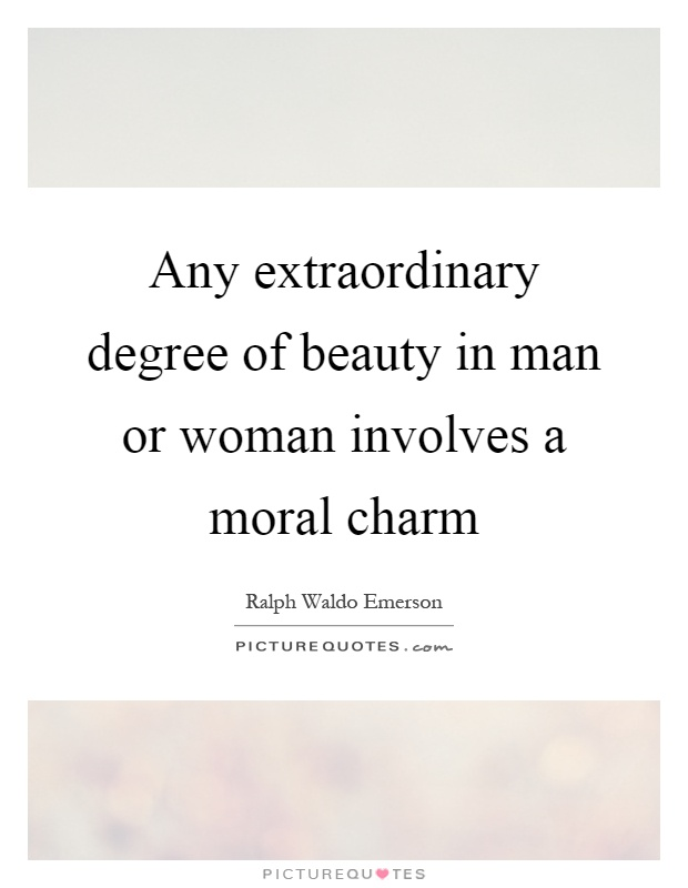 Any extraordinary degree of beauty in man or woman involves a moral charm Picture Quote #1