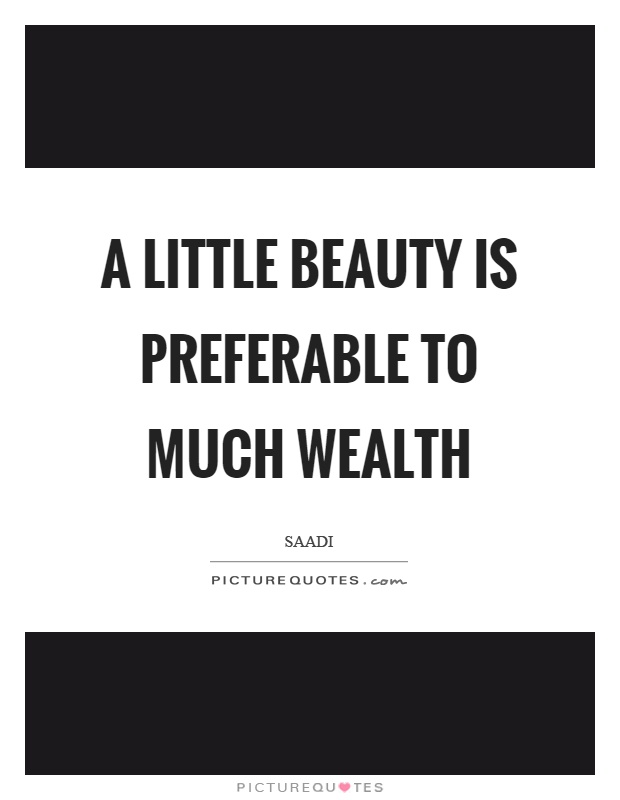 A little beauty is preferable to much wealth Picture Quote #1