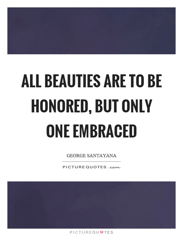All beauties are to be honored, but only one embraced Picture Quote #1