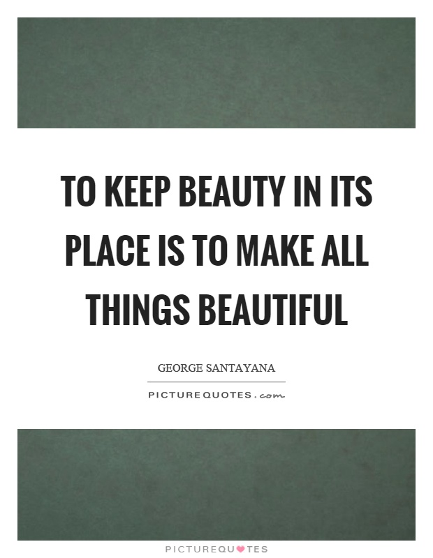 To keep beauty in its place is to make all things beautiful Picture Quote #1