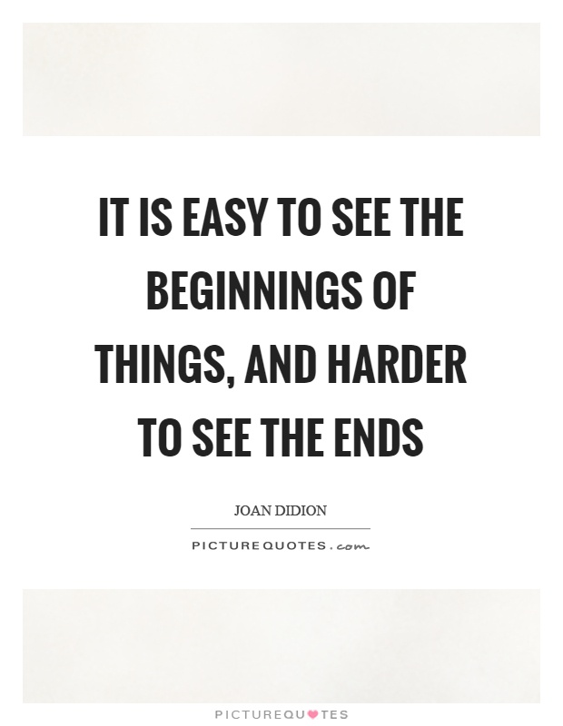 It is easy to see the beginnings of things, and harder to see the ends Picture Quote #1