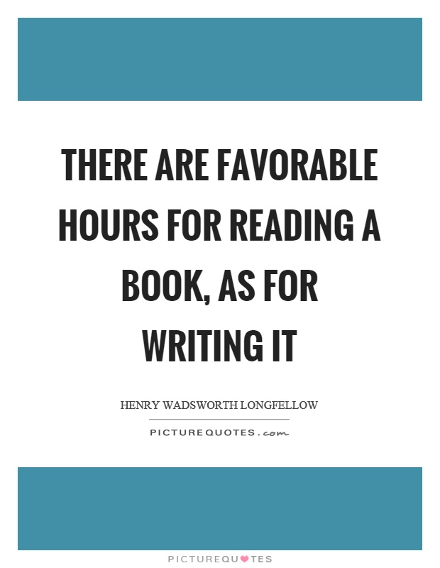 There are favorable hours for reading a book, as for writing it Picture Quote #1