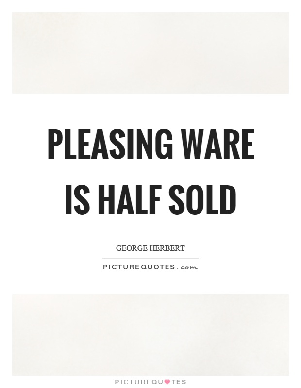 Pleasing ware is half sold Picture Quote #1