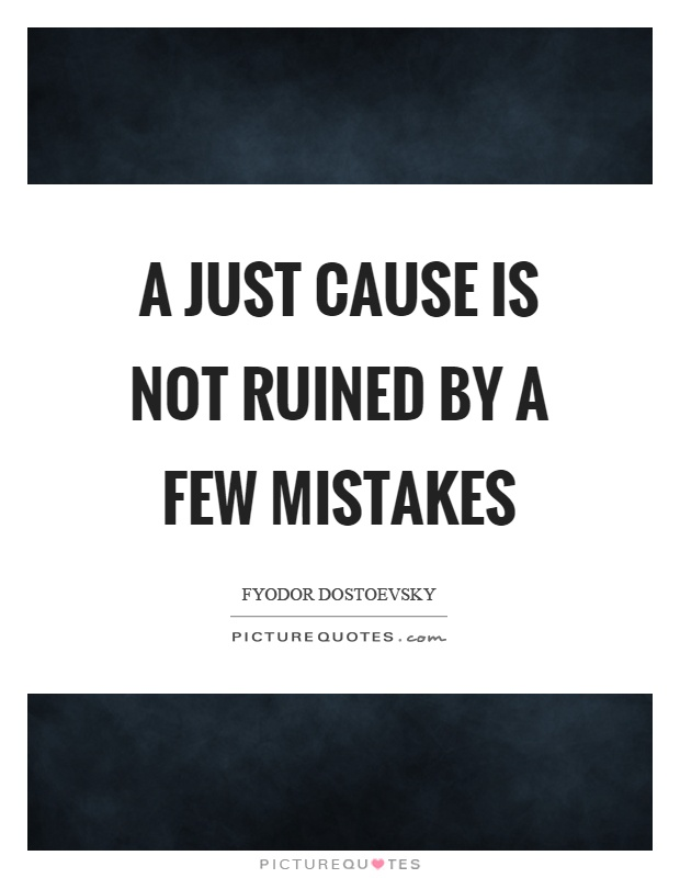 A just cause is not ruined by a few mistakes Picture Quote #1