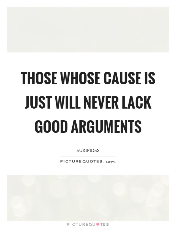 Those whose cause is just will never lack good arguments Picture Quote #1