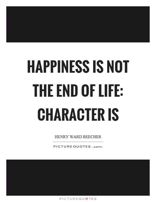 Happiness is not the end of life: character is Picture Quote #1